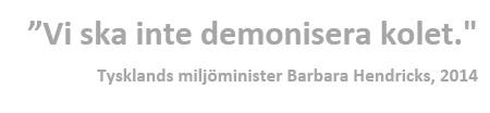 """Vi ska inte demonisera kolet"""